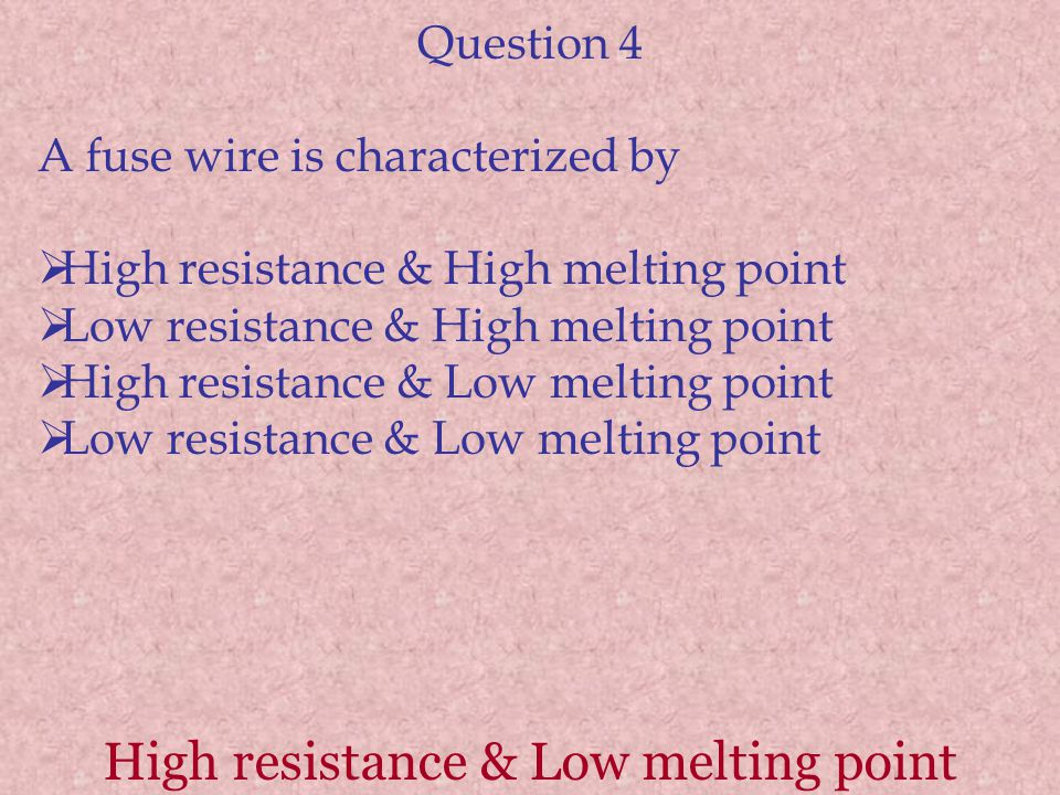High resistance & Low melting point