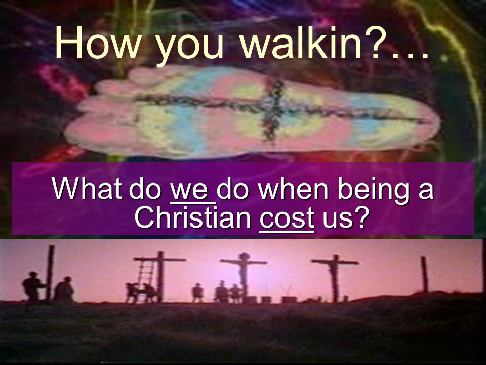What do we do when being a Christian cost us