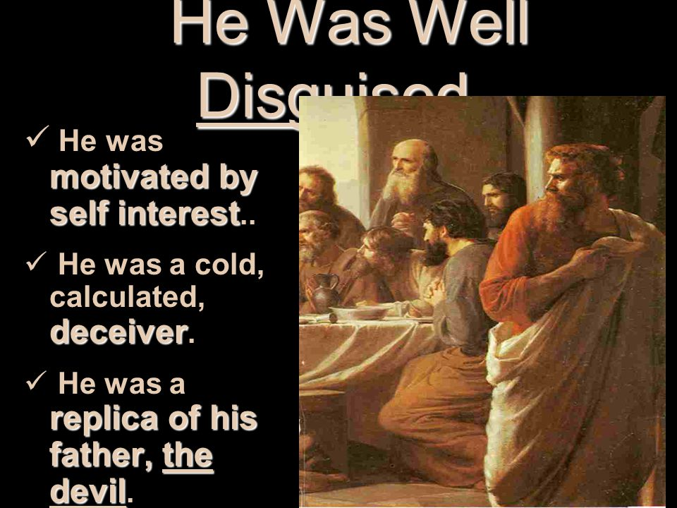 He Was Well Disguised. He was motivated by self interest..