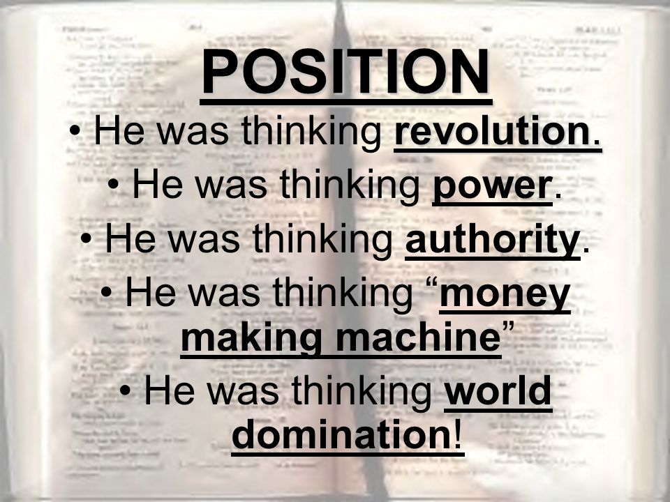 POSITION He was thinking revolution. He was thinking power.
