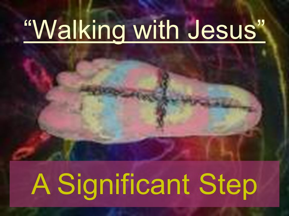 Walking with Jesus A Significant Step