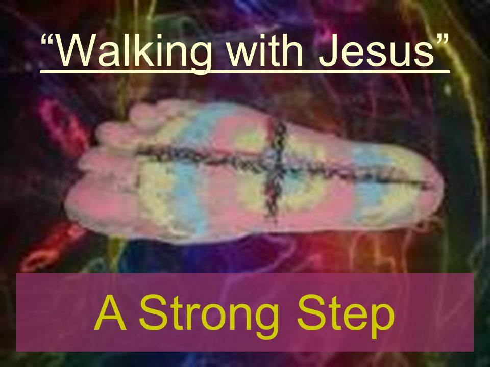 Walking with Jesus A Strong Step