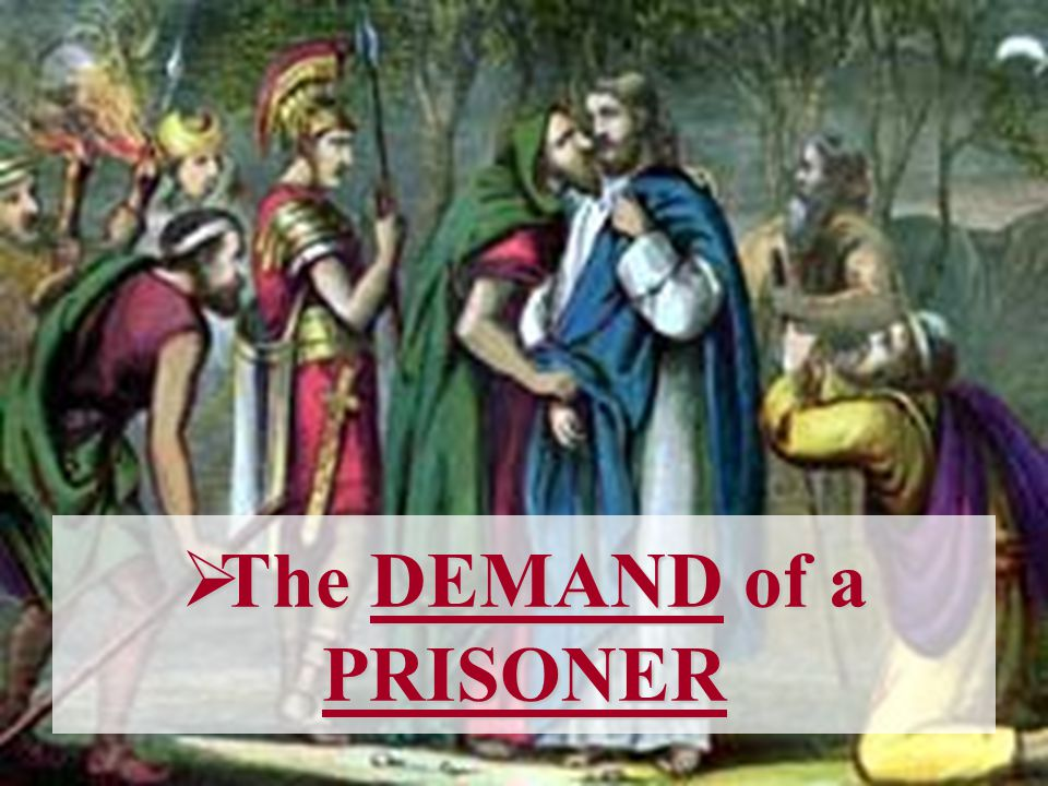 The DEMAND of a PRISONER