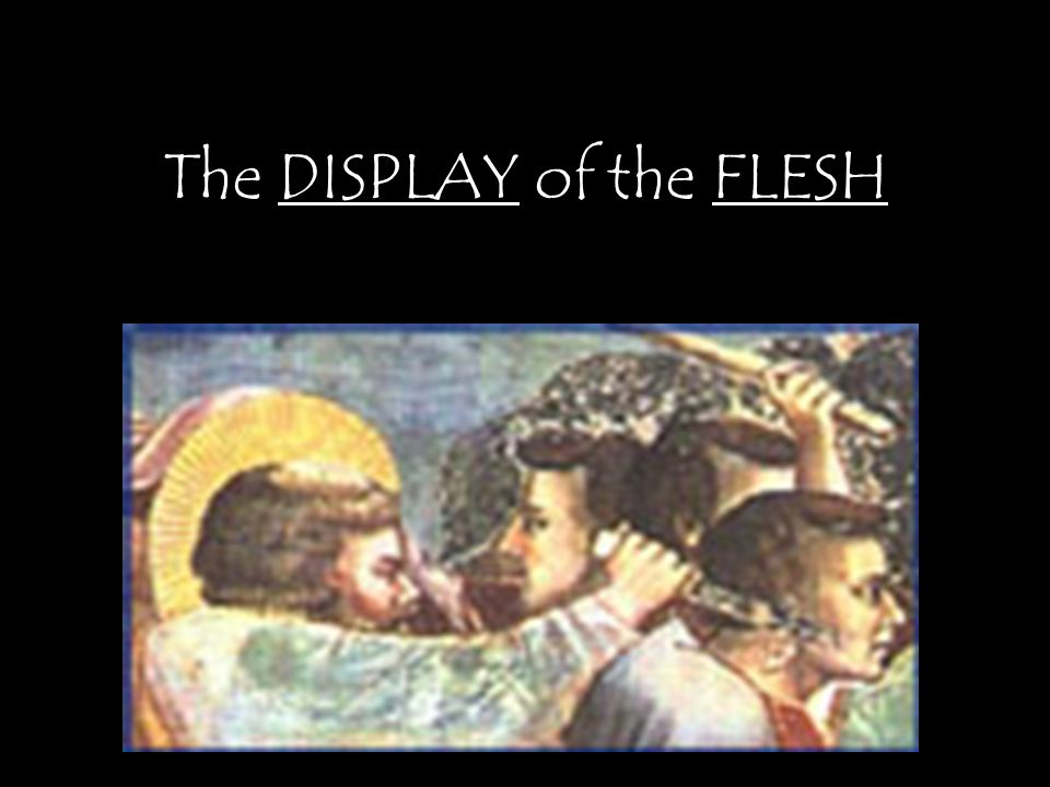 The DISPLAY of the FLESH