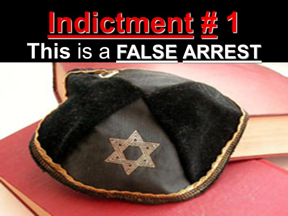 Indictment # 1 This is a FALSE ARREST