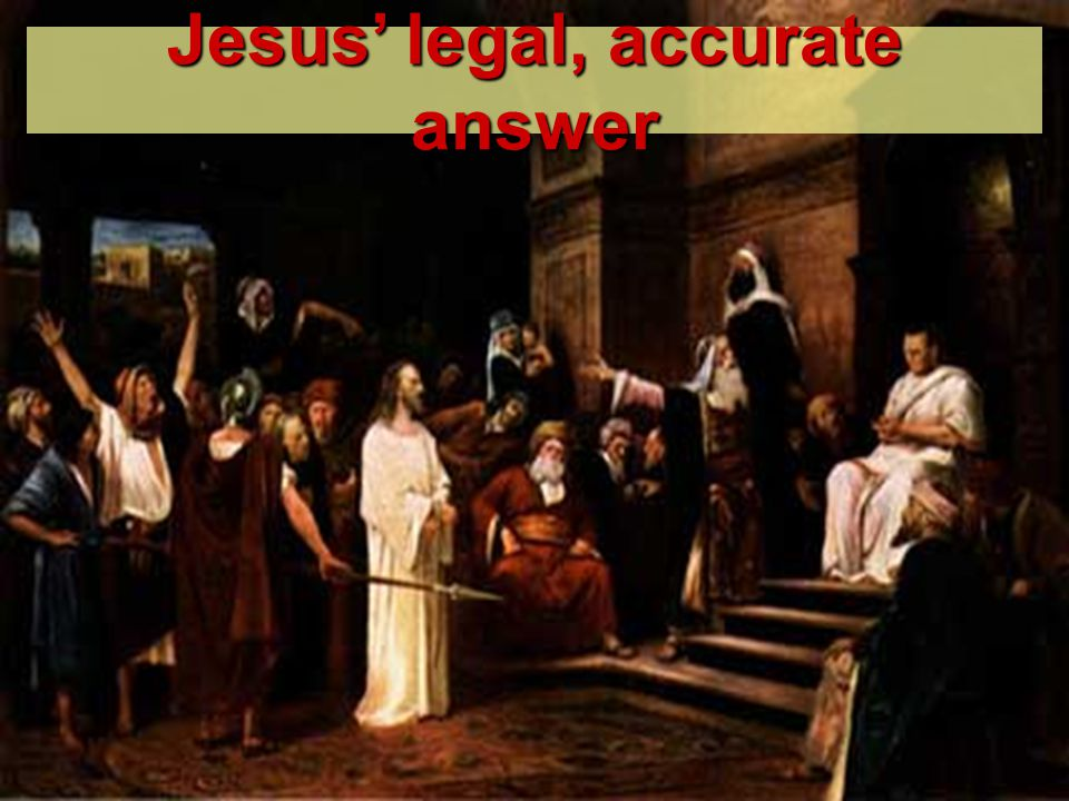 Jesus' legal, accurate answer