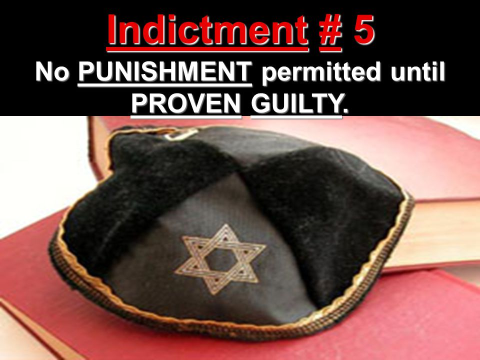 No PUNISHMENT permitted until PROVEN GUILTY.