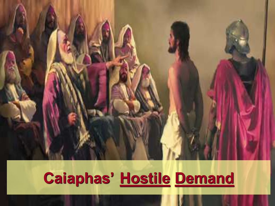 Caiaphas' Hostile Demand