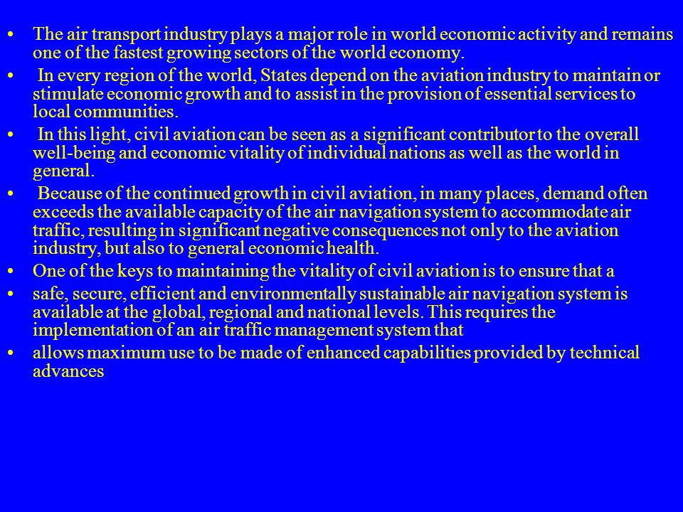 The air transport industry plays a major role in world economic activity and remains one of the fastest growing sectors of the world economy.