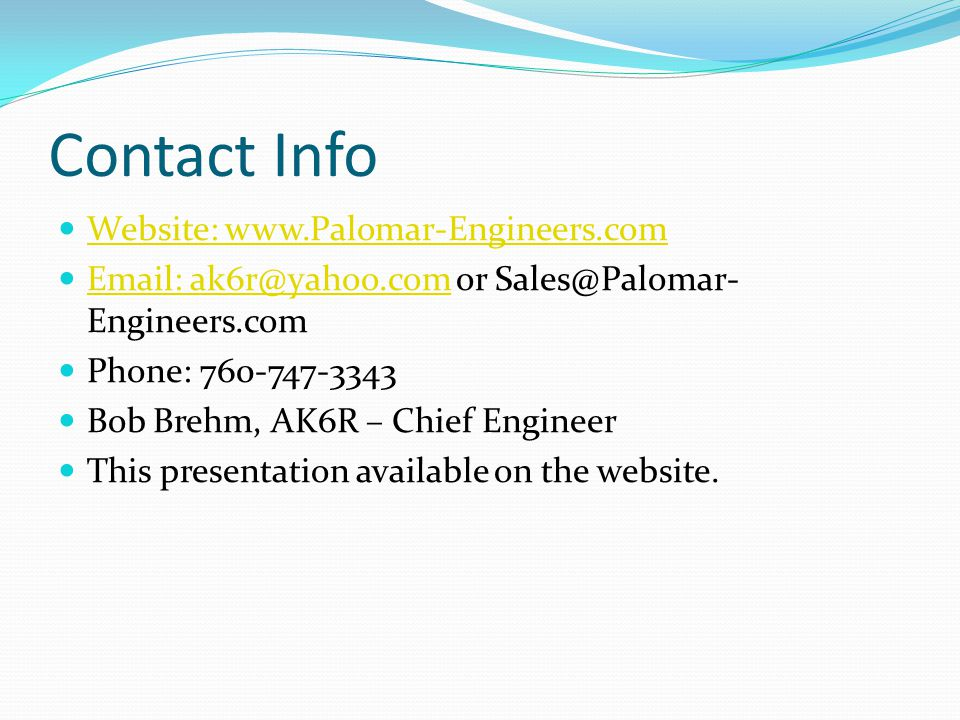 Contact Info Website: www.Palomar-Engineers.com. Email: ak6r@yahoo.com or Sales@Palomar-Engineers.com.