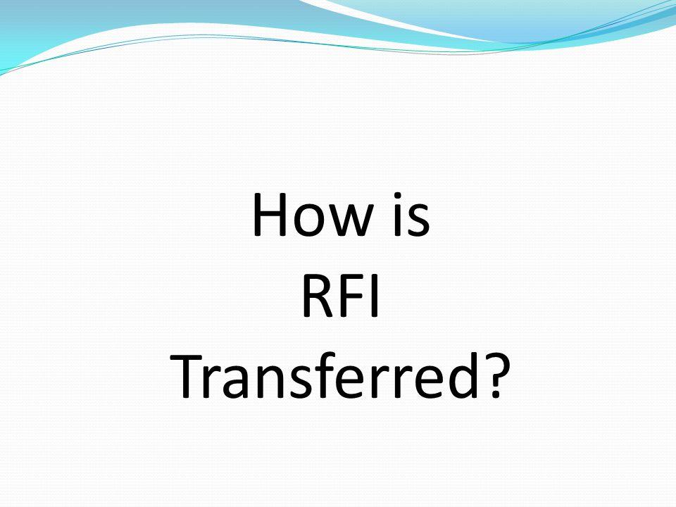 How is RFI Transferred