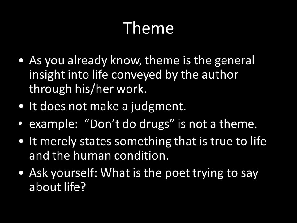 Theme As you already know, theme is the general insight into life conveyed by the author through his/her work.