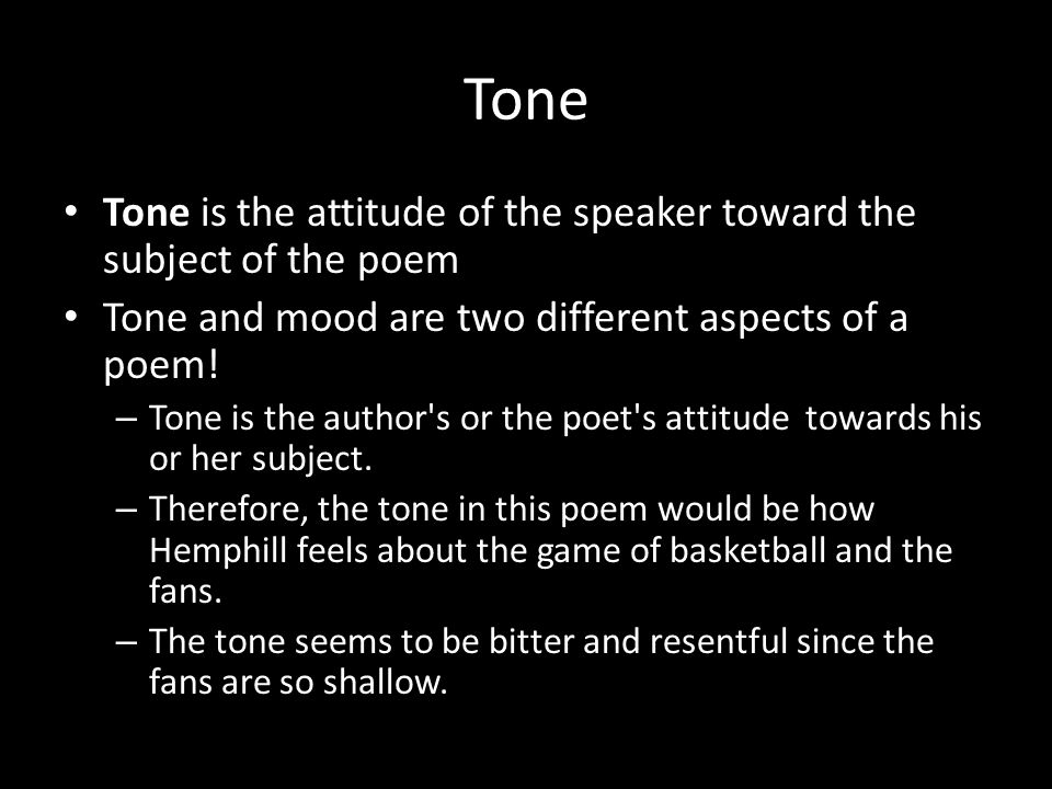 Tone Tone is the attitude of the speaker toward the subject of the poem. Tone and mood are two different aspects of a poem!