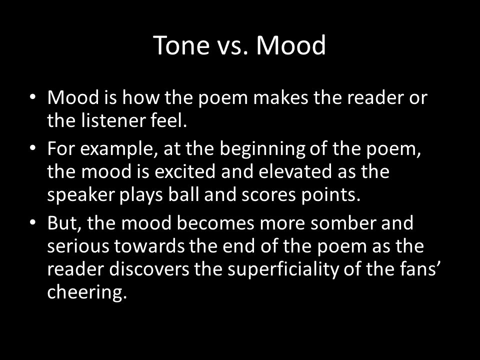 Tone vs. Mood Mood is how the poem makes the reader or the listener feel.