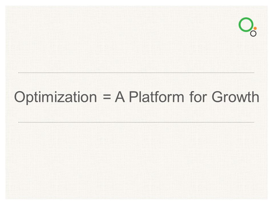 Optimization = A Platform for Growth