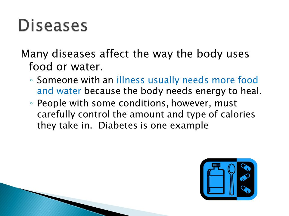 Diseases Many diseases affect the way the body uses food or water.