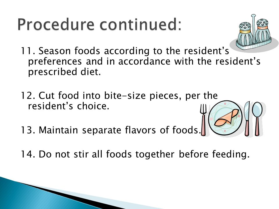 Procedure continued: 11. Season foods according to the resident's preferences and in accordance with the resident's prescribed diet.