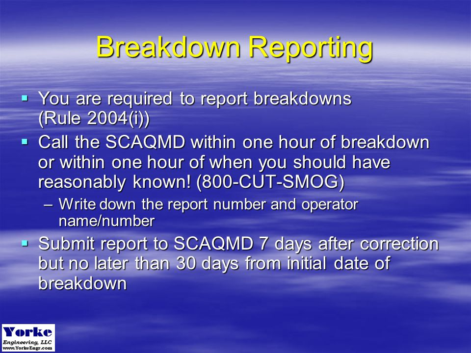 Breakdown Reporting You are required to report breakdowns (Rule 2004(i))