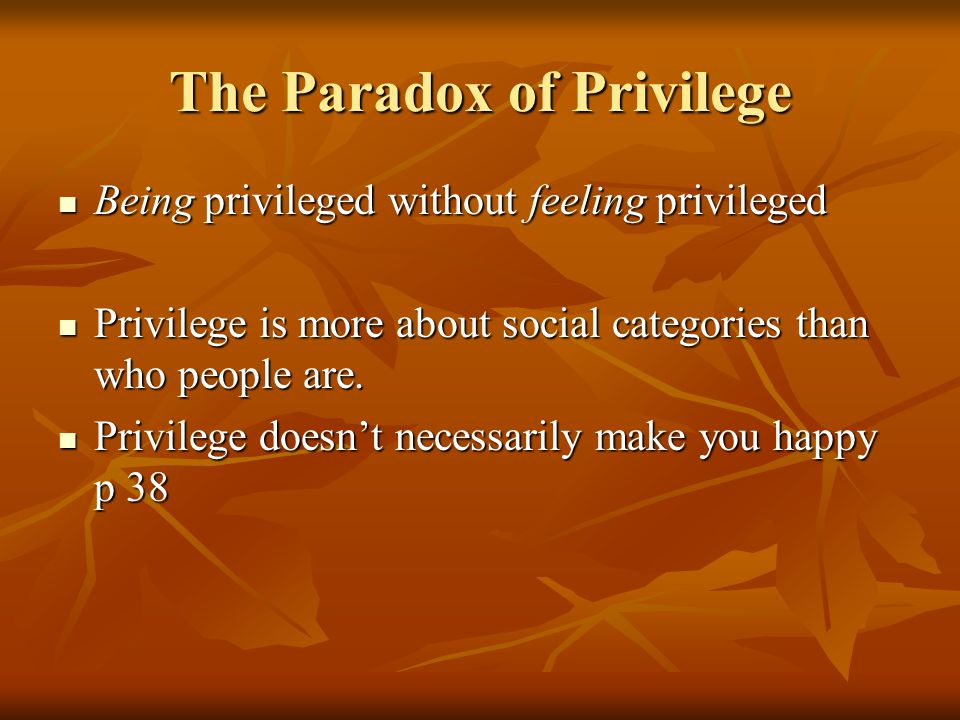 The Paradox of Privilege