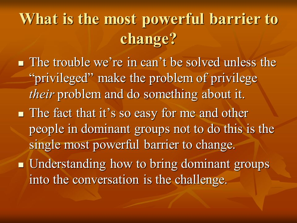 What is the most powerful barrier to change