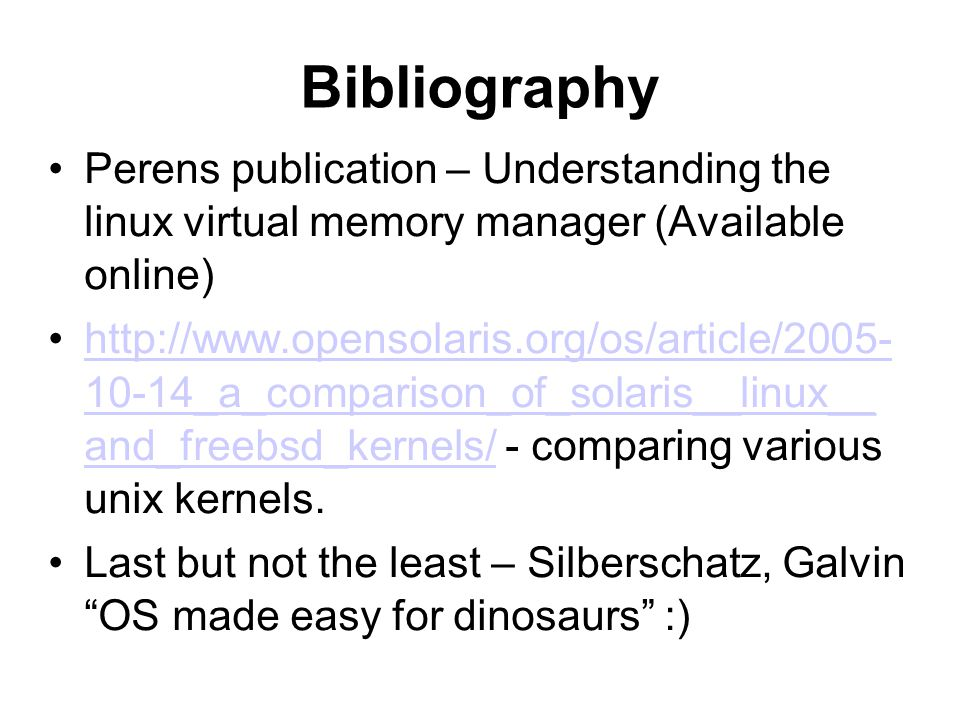 Bibliography Perens publication – Understanding the linux virtual memory manager (Available online)