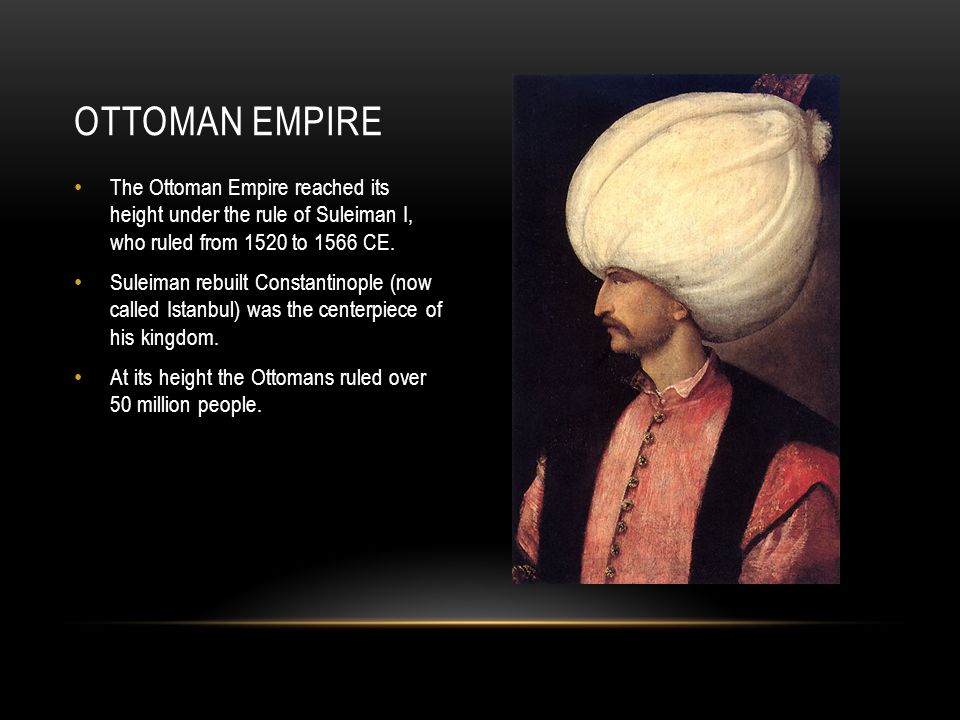 Ottoman Empire The Ottoman Empire reached its height under the rule of Suleiman I, who ruled from 1520 to 1566 CE.