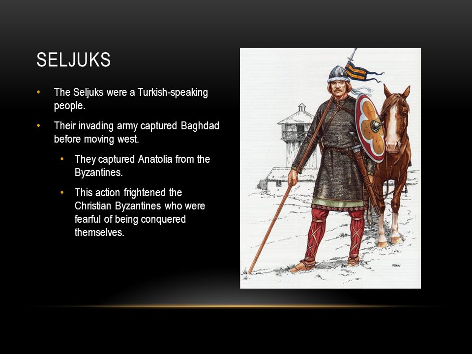 Seljuks The Seljuks were a Turkish-speaking people.