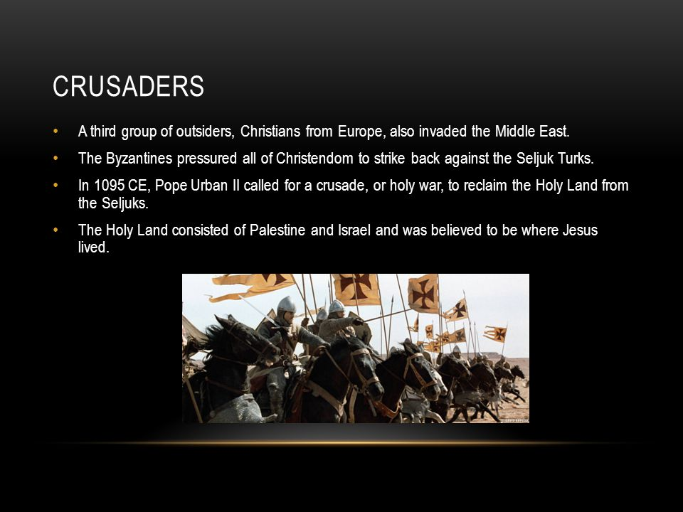 Crusaders A third group of outsiders, Christians from Europe, also invaded the Middle East.