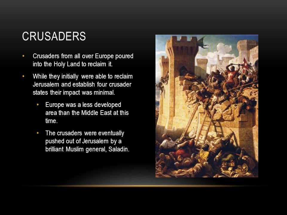 Crusaders Crusaders from all over Europe poured into the Holy Land to reclaim it.