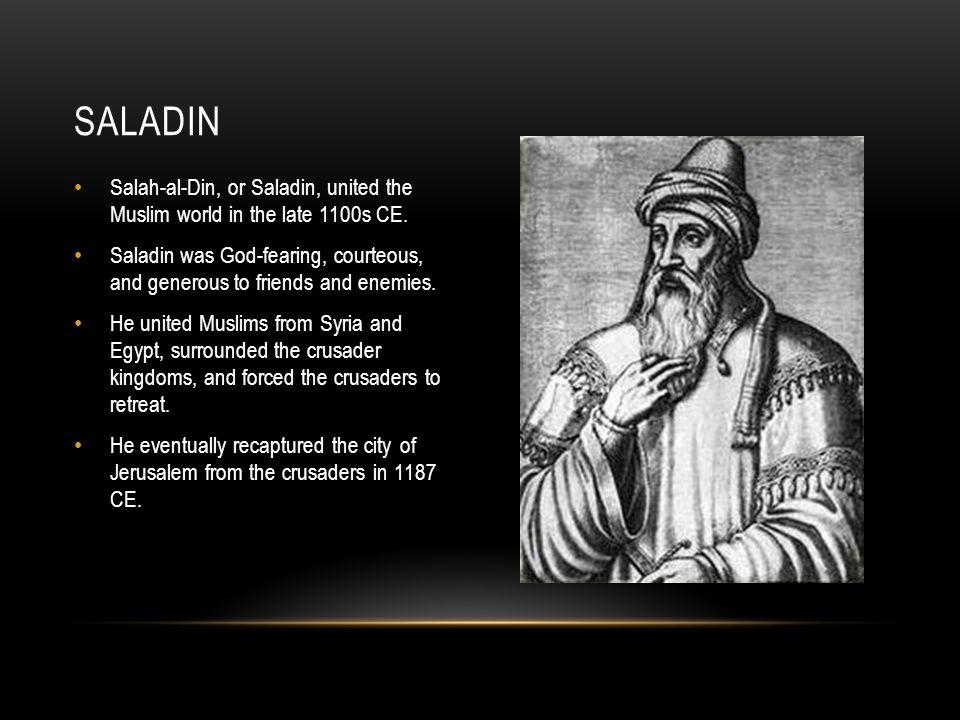 Saladin Salah-al-Din, or Saladin, united the Muslim world in the late 1100s CE.