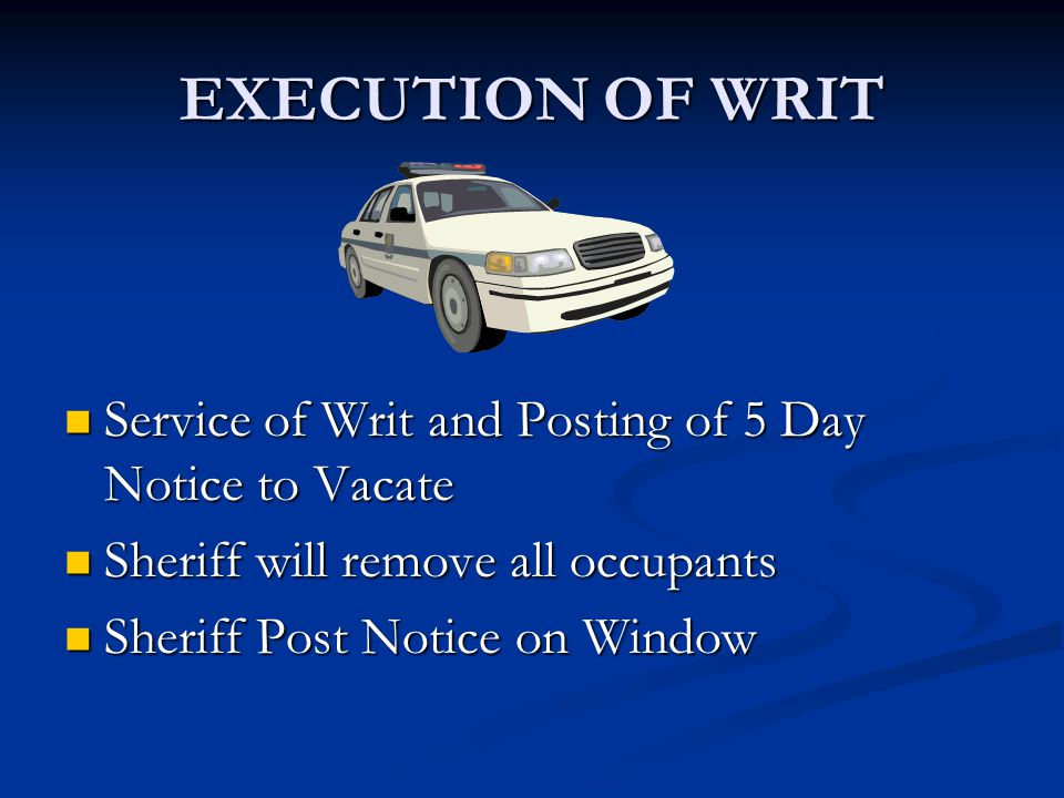 EXECUTION OF WRIT Service of Writ and Posting of 5 Day Notice to Vacate. Sheriff will remove all occupants.
