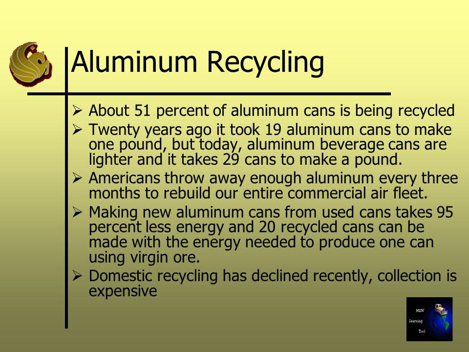 Aluminum Recycling About 51 percent of aluminum cans is being recycled