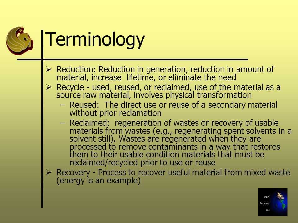 Terminology Reduction: Reduction in generation, reduction in amount of material, increase lifetime, or eliminate the need.