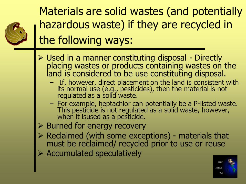 Materials are solid wastes (and potentially hazardous waste) if they are recycled in the following ways: