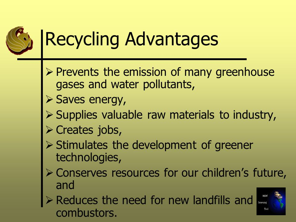 Recycling Advantages Prevents the emission of many greenhouse gases and water pollutants, Saves energy,