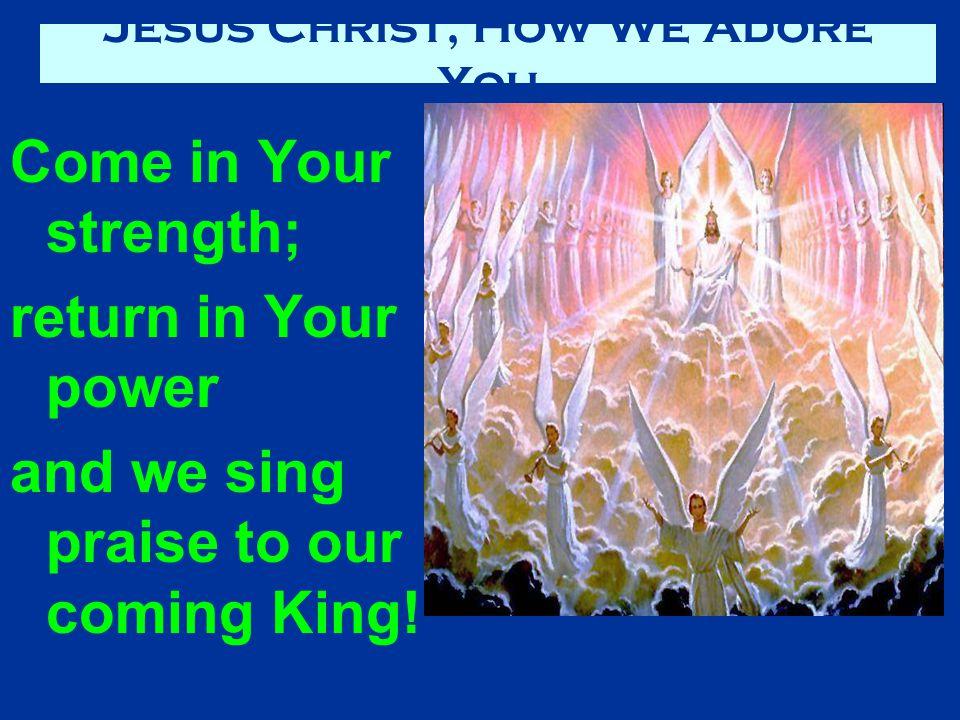 Jesus Christ, How We Adore You