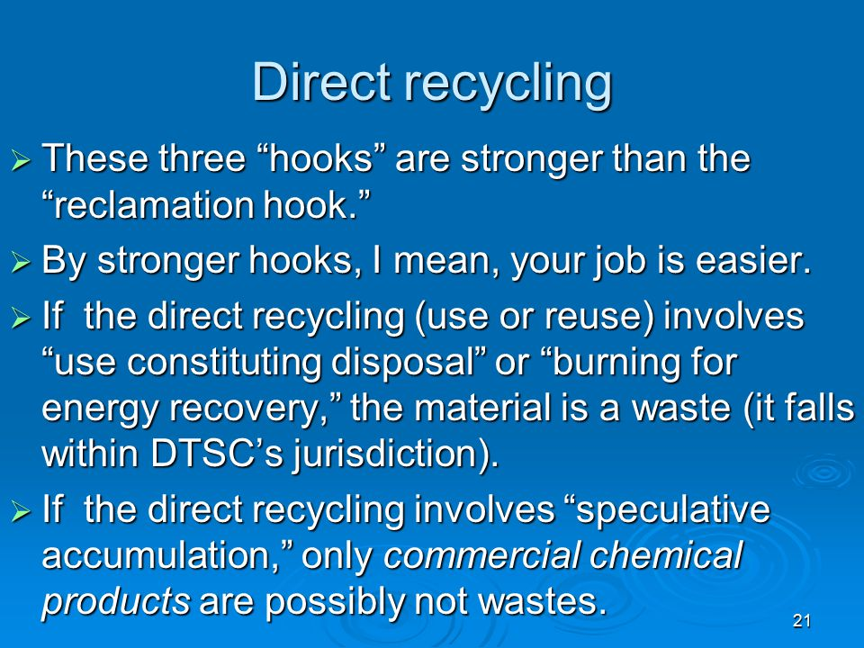 Direct recycling These three hooks are stronger than the reclamation hook. By stronger hooks, I mean, your job is easier.