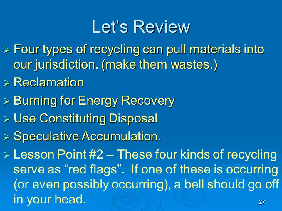 Let's Review Four types of recycling can pull materials into our jurisdiction. (make them wastes.) Reclamation.