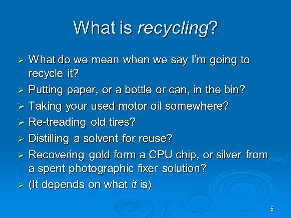 What is recycling What do we mean when we say I'm going to recycle it Putting paper, or a bottle or can, in the bin