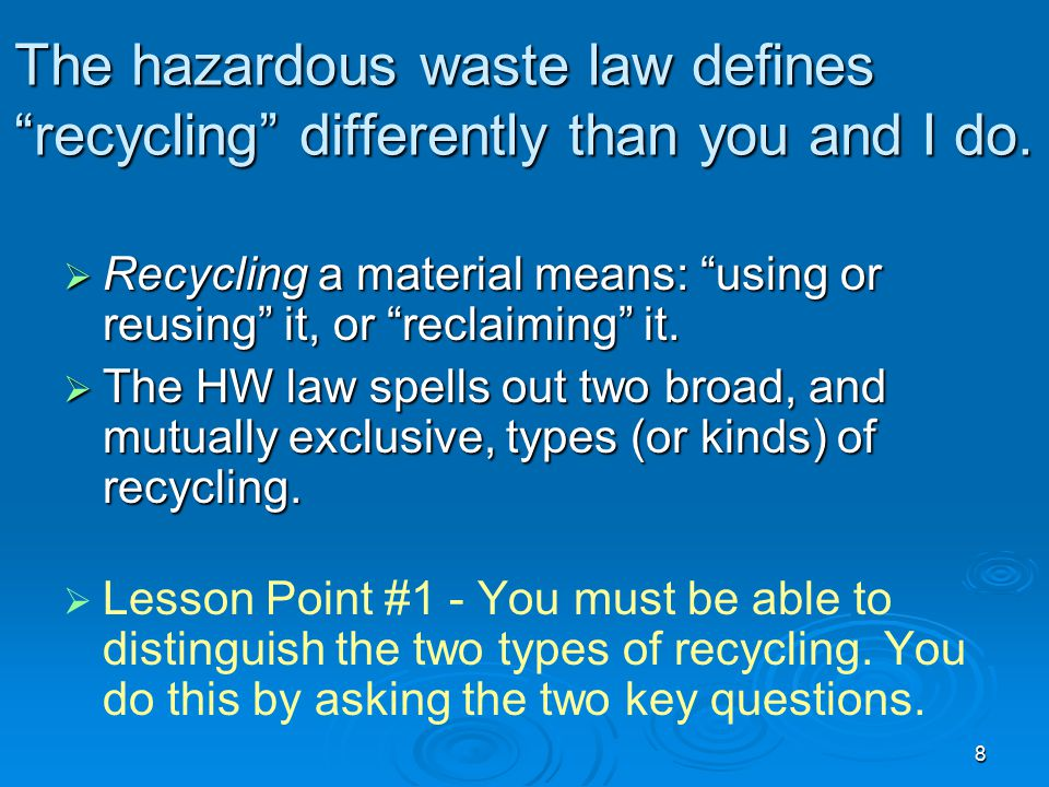The hazardous waste law defines recycling differently than you and I do.