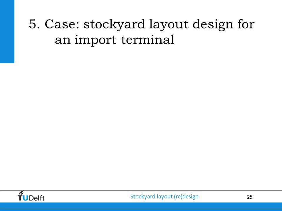 5. Case: stockyard layout design for an import terminal