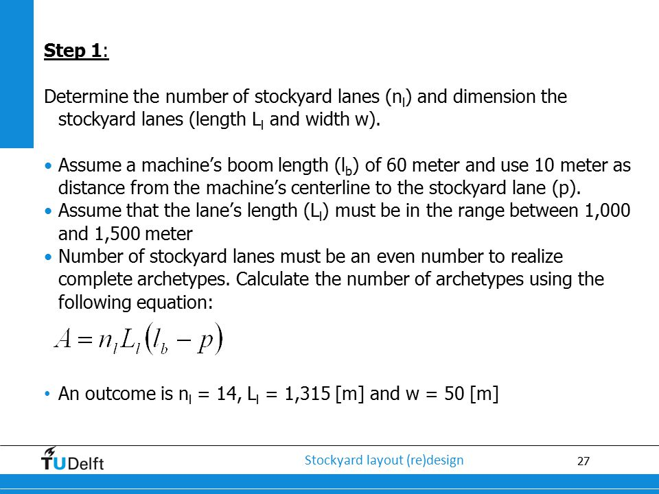 Step 1: Determine the number of stockyard lanes (nl) and dimension the stockyard lanes (length Ll and width w).