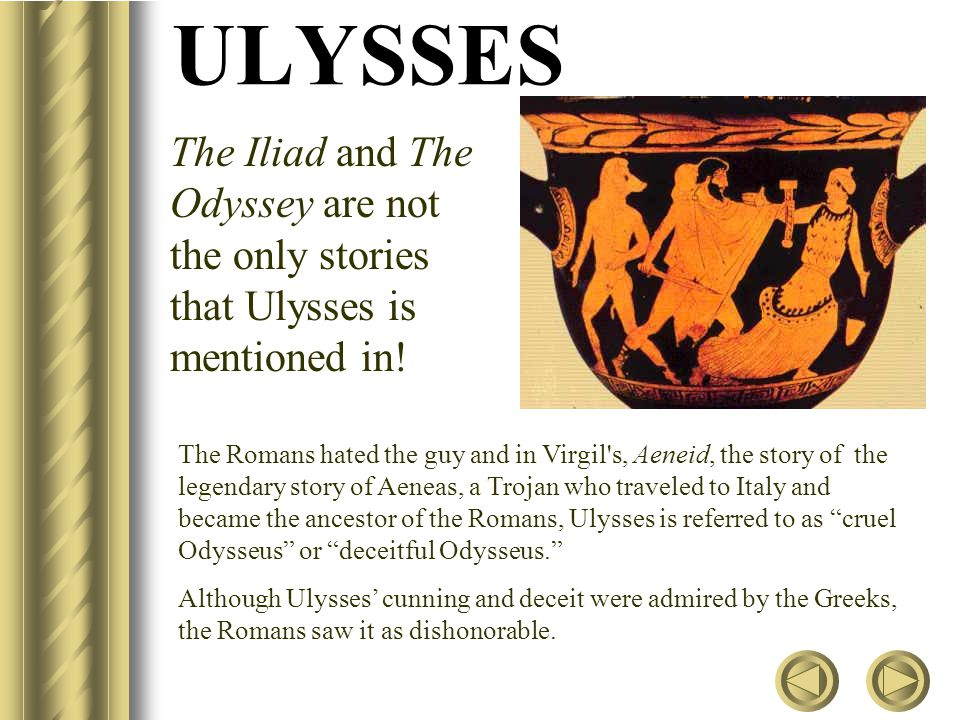 ULYSSES The Iliad and The Odyssey are not the only stories that Ulysses is mentioned in!