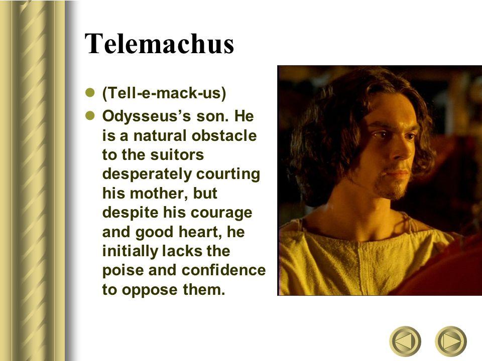 Telemachus (Tell-e-mack-us)