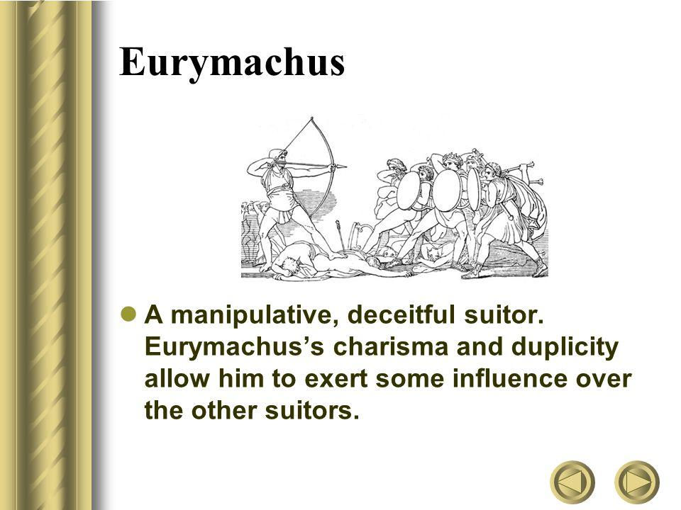 Eurymachus A manipulative, deceitful suitor.