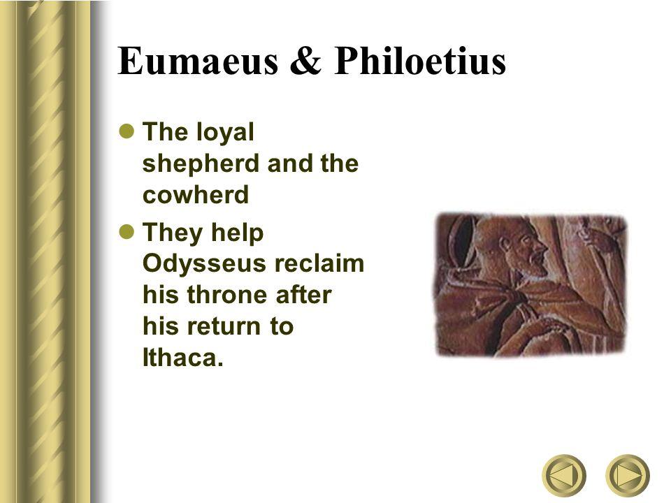 Eumaeus & Philoetius The loyal shepherd and the cowherd