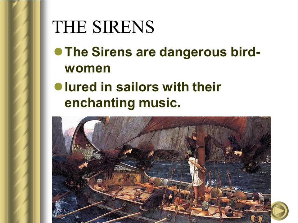 THE SIRENS The Sirens are dangerous bird-women