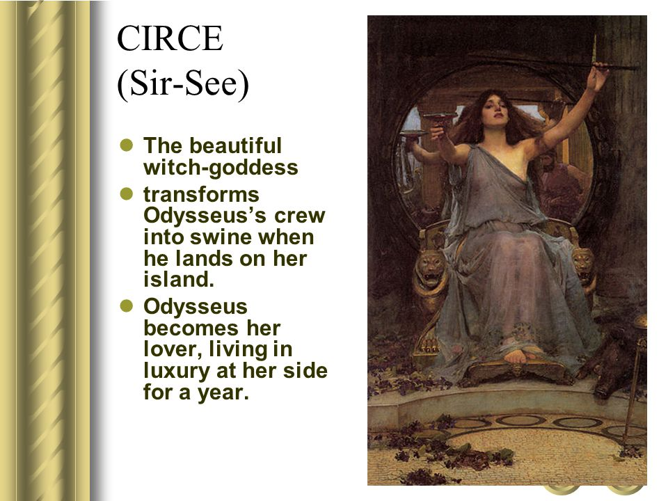 CIRCE (Sir-See) The beautiful witch-goddess