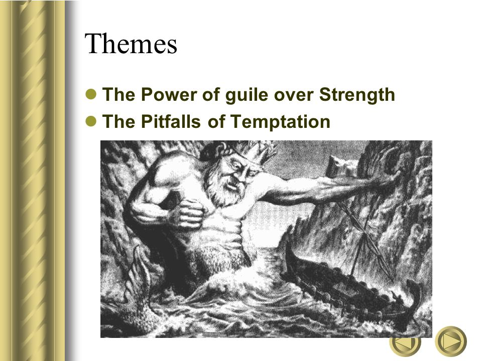 Themes The Power of guile over Strength The Pitfalls of Temptation