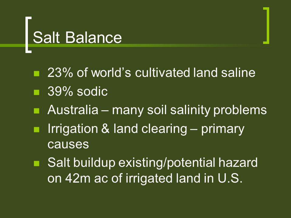 Salt Balance 23% of world's cultivated land saline 39% sodic